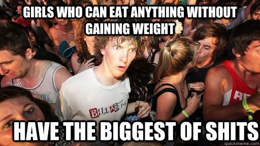 girls who can eat anything without gaining weight have the b - Sudden Clarity Clarence