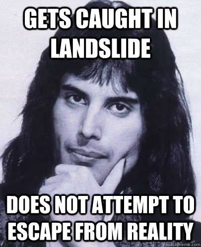 gets caught in landslide does not attempt to escape from rea - Good Guy Freddie Mercury