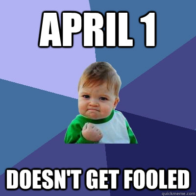 april 1 doesnt get fooled - Success Kid