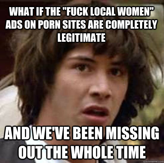 what if the fuck local women ads on porn sites are complet - conspiracy keanu