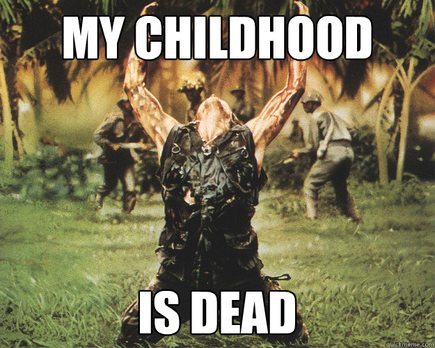 my childhood is dead -