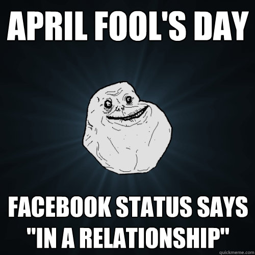 april fools day facebook status says in a relationship - Forever Alone