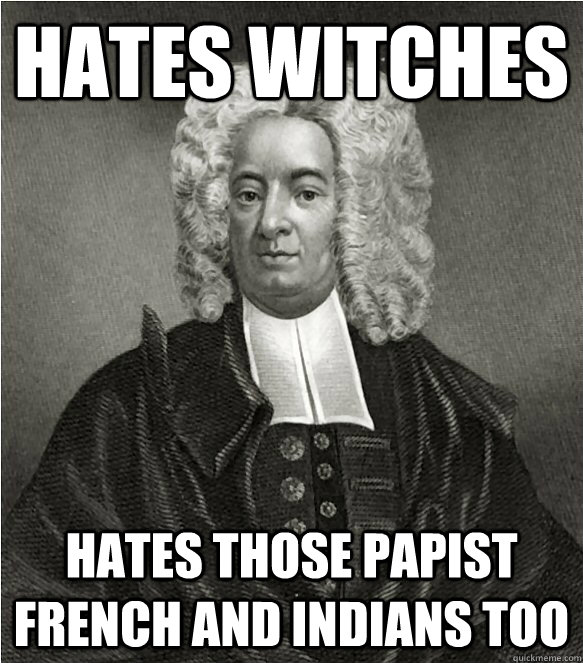 hates witches hates those papist french and indians too - good guy Mather