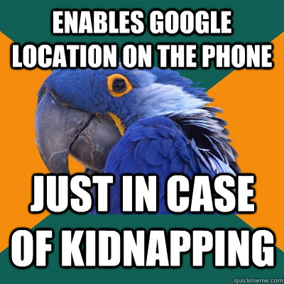 enables google location on the phone just in case of kidnapp - Paranoid Parrot