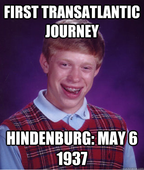 first transatlantic journey hindenburg may 6 1937 - BAD LUCK BRIAN