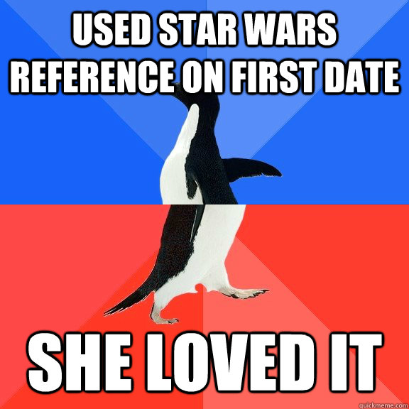 used star wars reference on first date she loved it - Socially Awkward Awesome Penguin