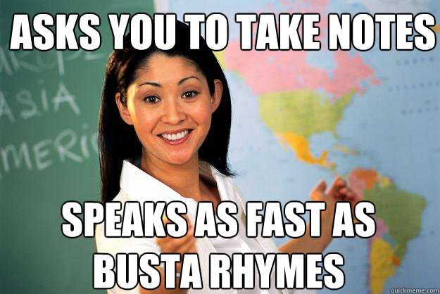 asks you to take notes speaks as fast as busta rhymes - Unhelpful High School Teacher
