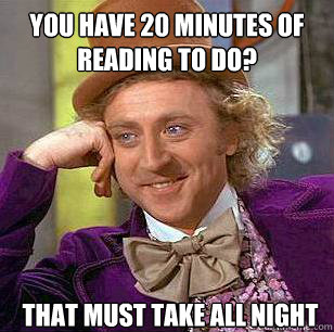 you have 20 minutes of reading to do that must take all nig - Condescending Wonka