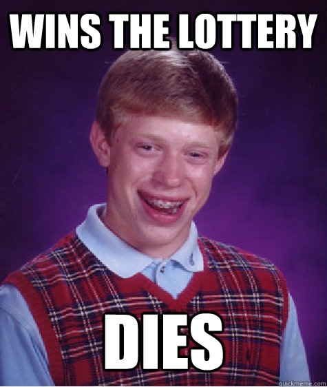 wins the lottery dies - Bad Luck Brian
