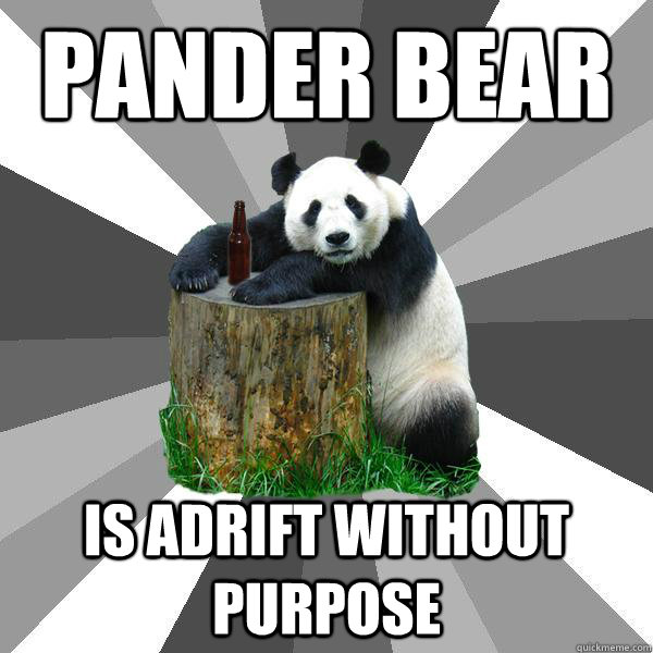 pander bear is adrift without purpose - Pickup-Line Panda