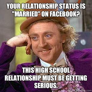Your relationship status is married on Facebook This high sc - Condescending Wonka