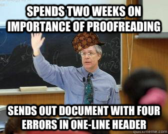 spends two weeks on importance of proofreading sends out doc - Scumbag Professor