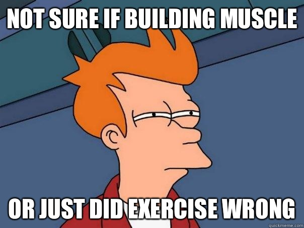 Not sure if building muscle Or just did exercise wrong - Futurama Fry