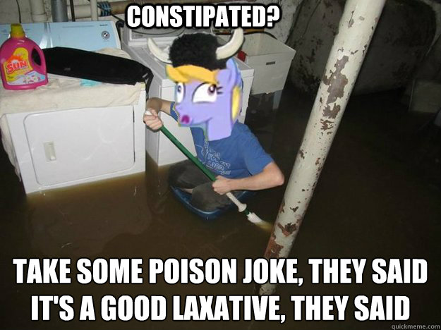 constipated take some poison joke they said its a good la - Plothurt Brony