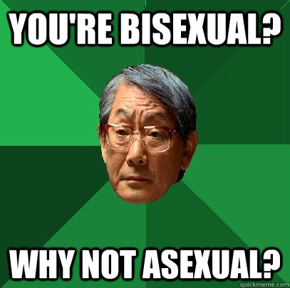 youre bisexual why not asexual - High Expectations Asian Father