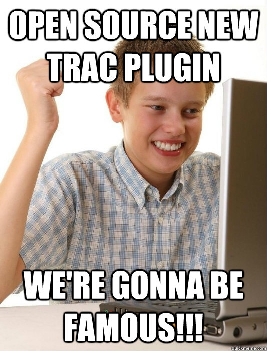 open source new trac plugin were gonna be famous - First Day on the Internet Kid
