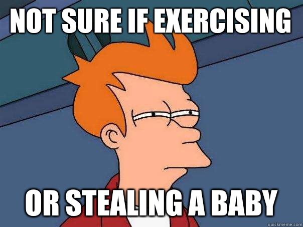 Not sure if exercising Or stealing a baby - Futurama Fry