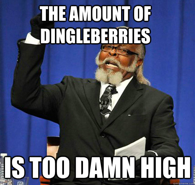 the amount of dingleberries is too damn high - Jimmy McMillan