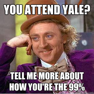 you attend yale tell me more about how youre the 99 - Condescending Wonka