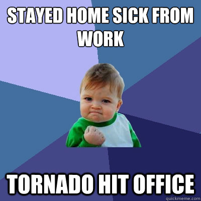 stayed home sick from work tornado hit office - Success Kid