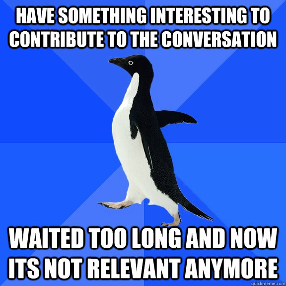 have something interesting to contribute to the conversation - Socially Awkward Penguin