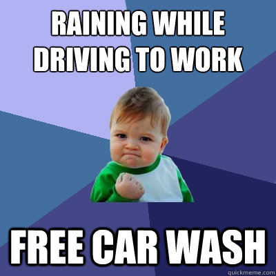 raining while driving to work free car wash - Success Kid