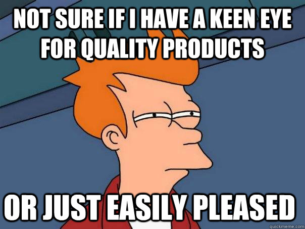 not sure if i have a keen eye for quality products or just e - Futurama Fry