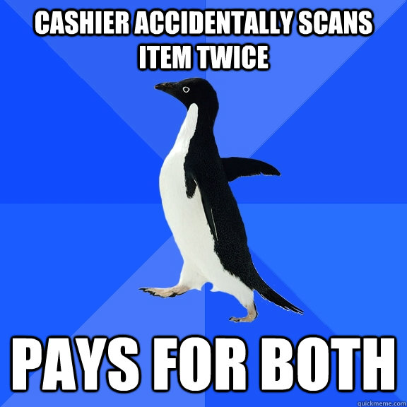 cashier accidentally scans item twice pays for both - Socially Awkward Penguin