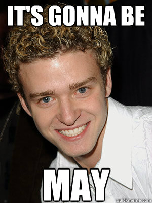 Its going to be May