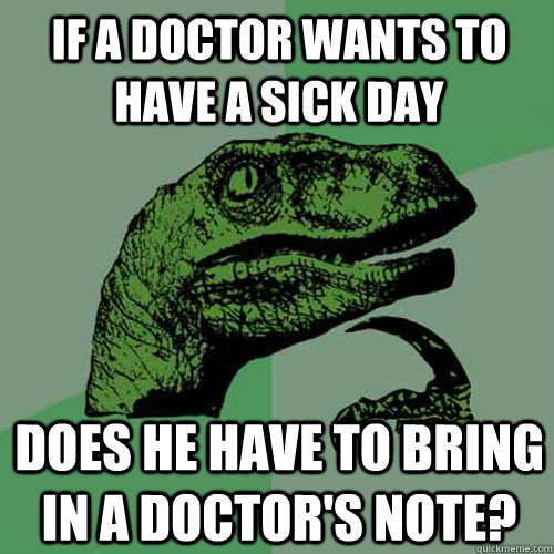 if a doctor wants to have a sick day does he have to bring i - Philosoraptor