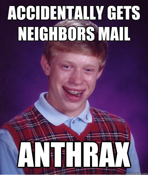 accidentally gets neighbors mail anthrax - Bad Luck Brian
