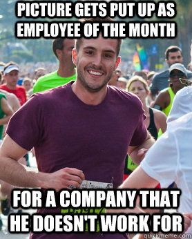 picture gets put up as employee of the month for a company t - Ridiculously photogenic guy