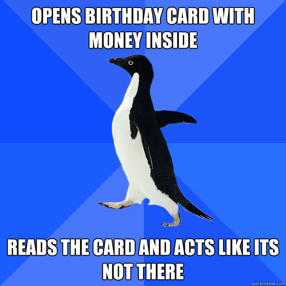 opens birthday card with money inside reads the card and act - Socially Awkward Penguin