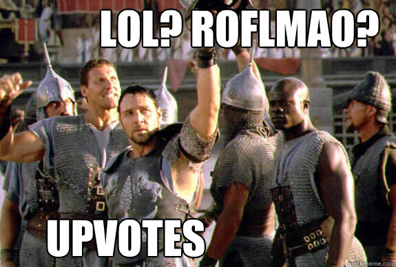 lol roflmao upvotes - Upvoting Maximus