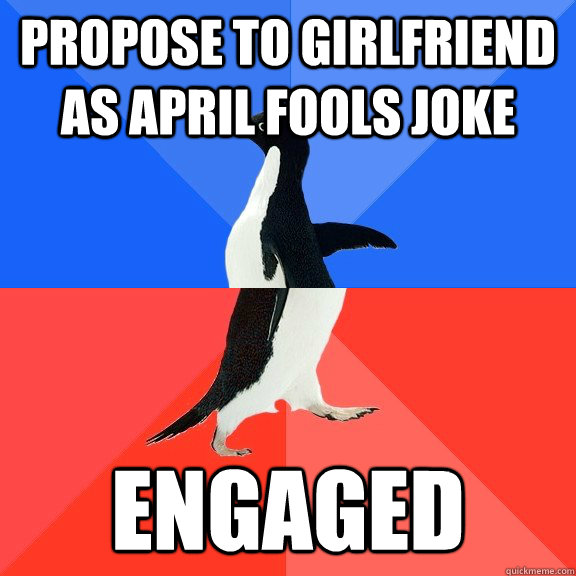 propose to girlfriend as april fools joke engaged - Socially Awkward Awesome Penguin