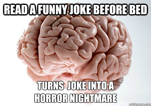 read a funny joke before bed turns joke into a horror nigh - Scumbag Brain