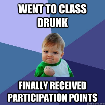 went to class drunk finally received participation points - Success Kid