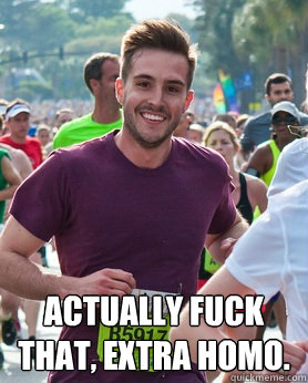 actually fuck that extra homo  - Ridiculously photogenic guy