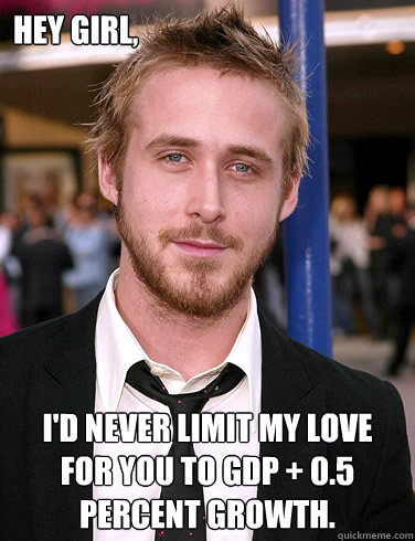 hey girl id never limit my love for you to gdp 05 perce - Paul Ryan Gosling