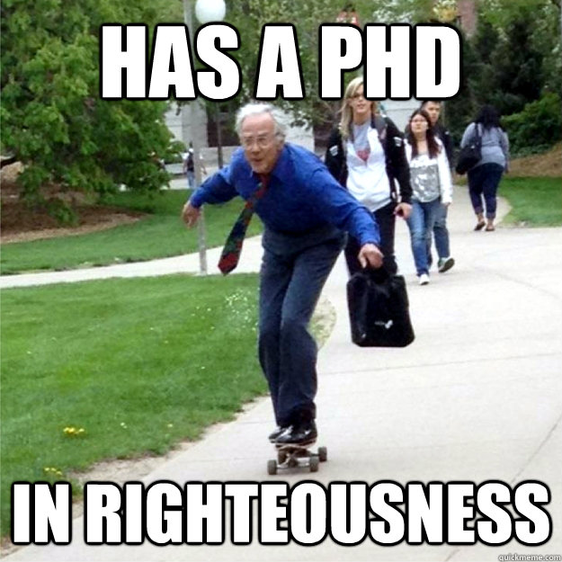 has a phd in righteousness - Skating Prof