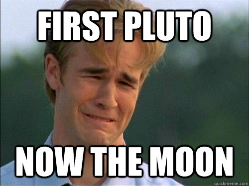 first pluto now the moon - Crybaby Van Der Beek