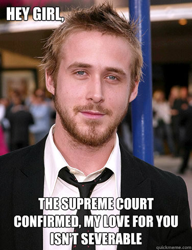 hey girl the supreme court confirmed my love for you isnt - Paul Ryan Gosling
