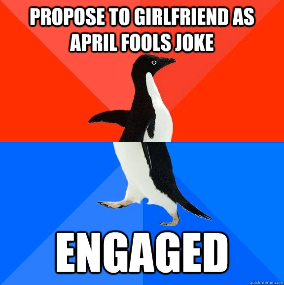 propose to girlfriend as april fools joke engaged - Socially Awesome Awkward Penguin