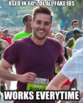 used in 60 of all fake ids works everytime - Ridiculously photogenic guy