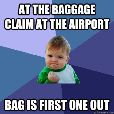 at the baggage claim at the airport bag is first one out - Success Kid