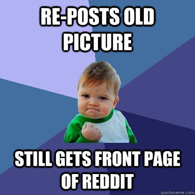 reposts old picture still gets front page of reddit - Success Kid