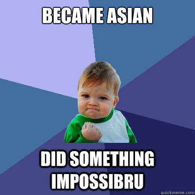 became asian did something impossibru - Success Kid