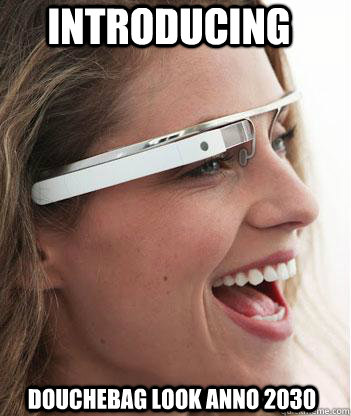 introducing douchebag look anno 2030 - Google glass uses.