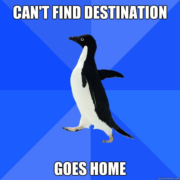 cant find destination goes home - Socially Awkward Penguin