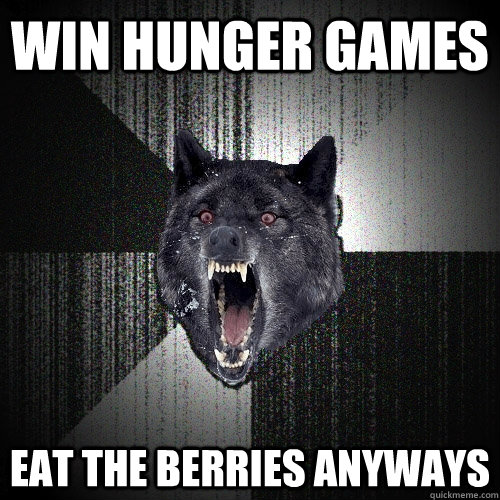 win hunger games eat the berries anyways - Insanity Wolf